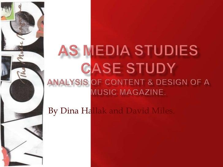 AS media studiescase study Analysis of content & design of a music magazine.<br />By Dina Hallak and David Miles.<br />