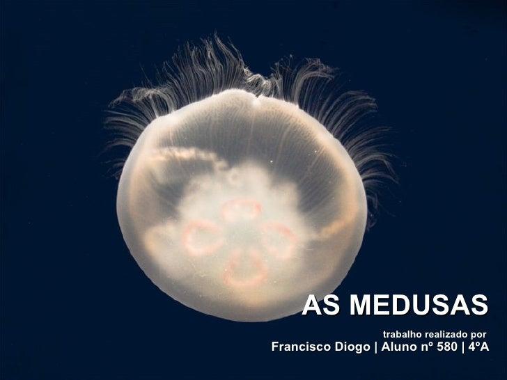 AS MEDUSAS trabalho realizado por  Francisco Diogo | Aluno nº 580 | 4ºA