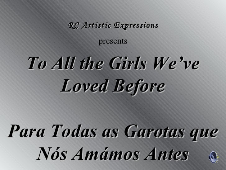 RC Artistic Expressions              presents  To All the Girls We've      Loved BeforePara Todas as Garotas que   Nós Amá...