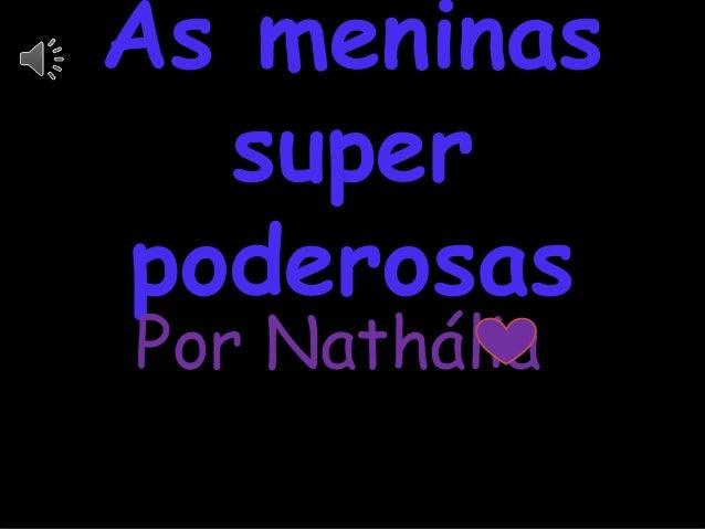 As meninas super poderosas Por Nathália