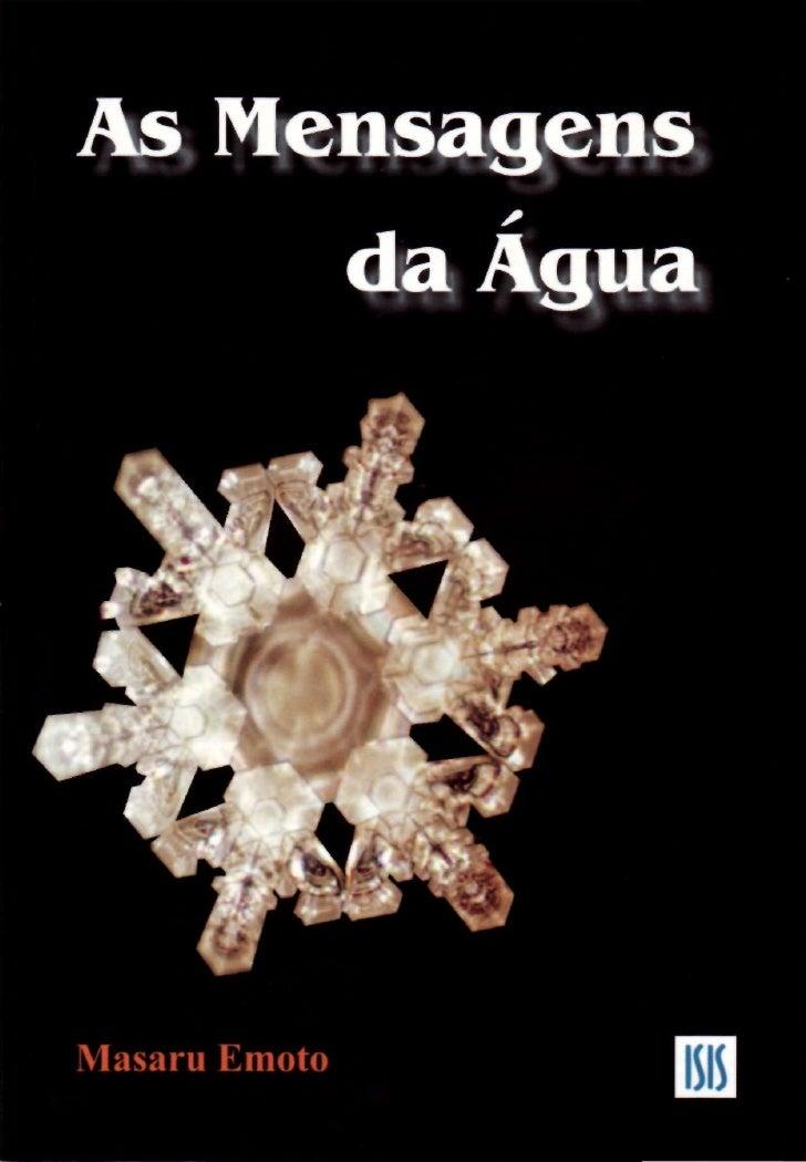 Título original: The Messages of Water © 2004, by Editora ISIS Ltda.    Supervisão editorial: Gustavo L. Caballero  Produç...