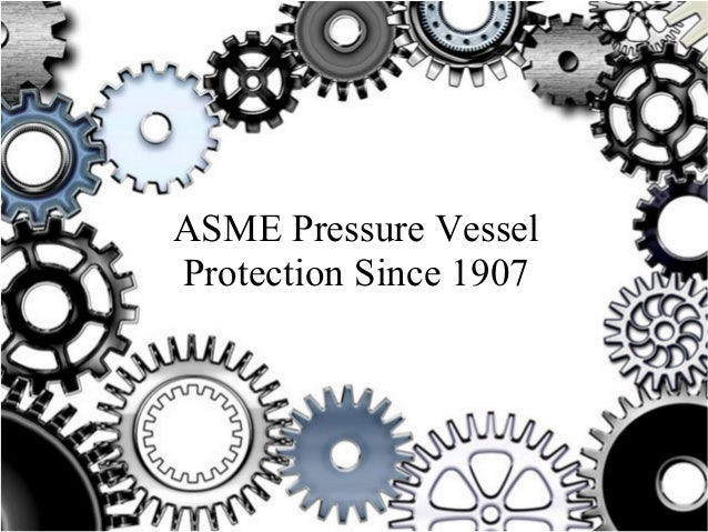 ASME Pressure Vessel Protection Since 1907