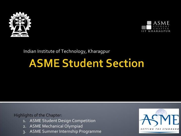Indian Institute of Technology, Kharagpur <ul><li>Highlights of the Chapter: </li></ul><ul><ul><li>ASME Student Design Com...