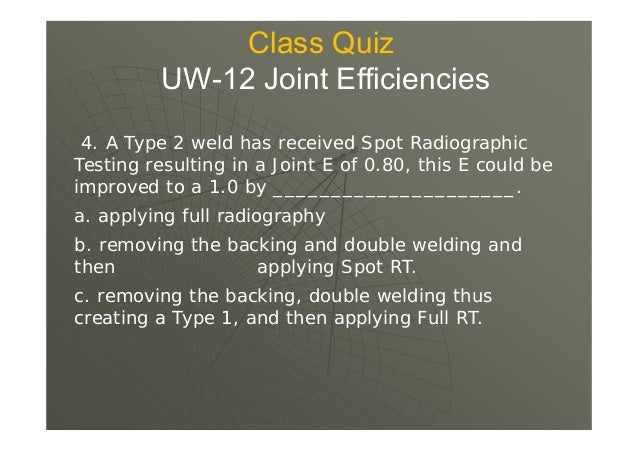 RT 3 Use 0.85 if Joints are of Type 1 or 0.80 if of Type 2 Use 0.85 for Seamless heads RT 4 * Special case of selective ra...