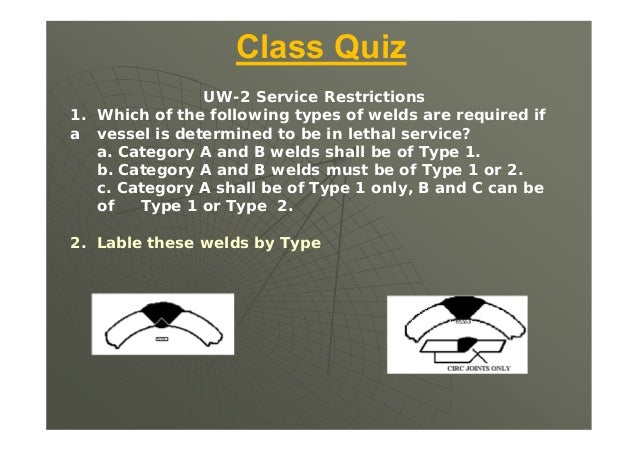 Class Quiz  Find the Maximum Allowable Working Pressure (MAWP) of a 12 inch inside diameter shell. This shell is seamless...