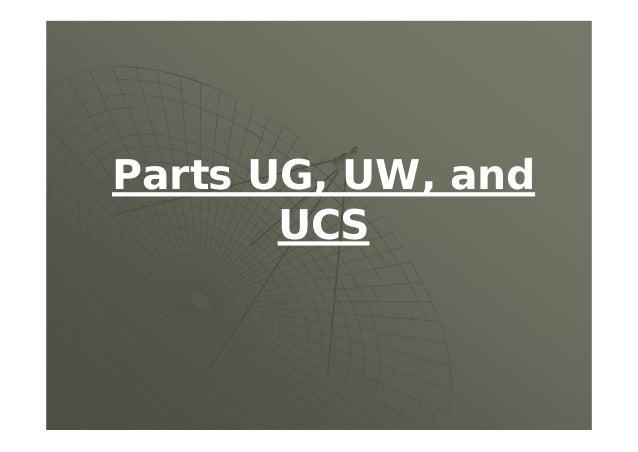 Parts UG, UW, and UCS