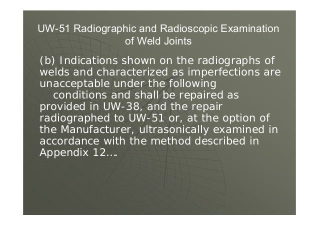 UW-9(d) (d) Except when the longitudinal joints are radiographed 4 in. each side of each circumferential welded intersecti...