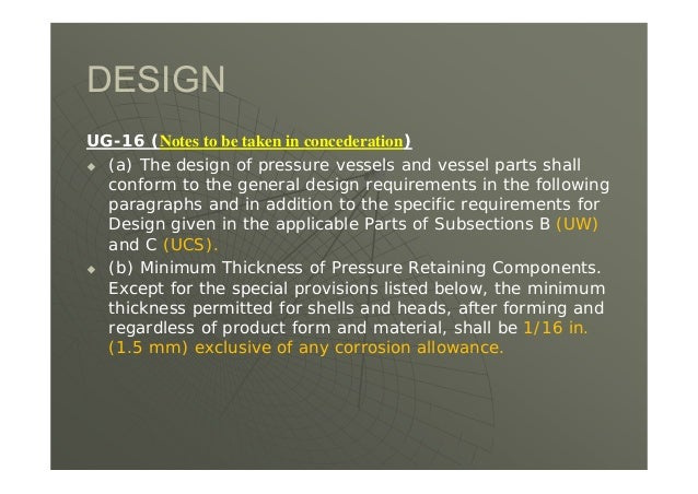 DESIGN UG-16 (Notes to be taken in concederation)  (a) The design of pressure vessels and vessel parts shall conform to t...