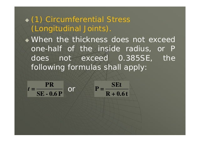 (1) Circumferential Stress (Longitudinal Joints).  When the thickness does not exceed one half of the inside radius, or...
