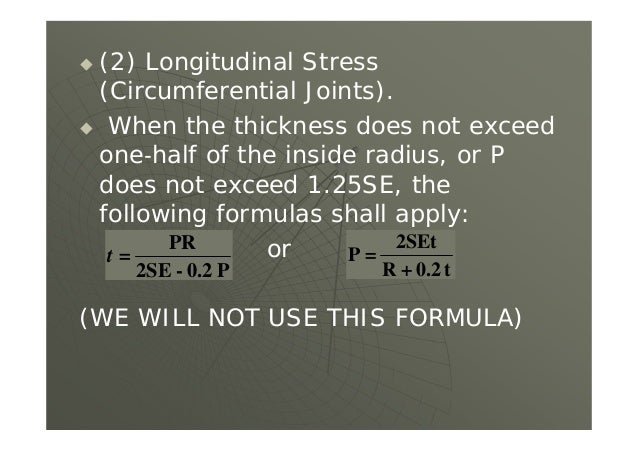  (2) Longitudinal Stress (Circumferential Joints).  When the thickness does not exceed one half of the inside radius, or...