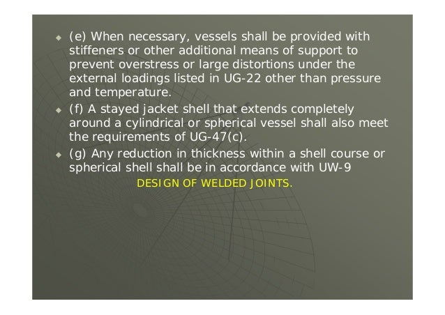  (e) When necessary, vessels shall be provided with stiffeners or other additional means of support to prevent overstress...