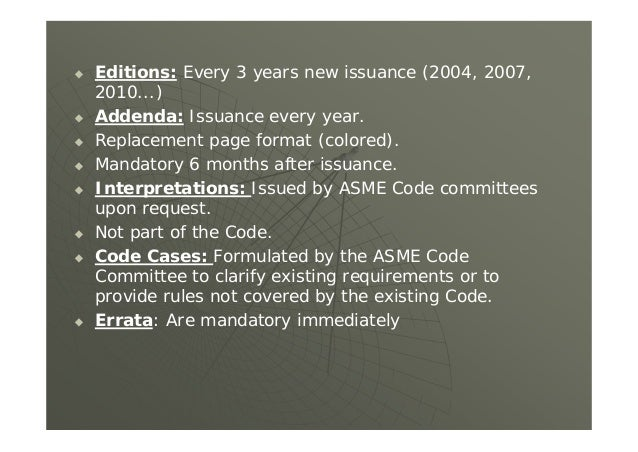  Editions: Every 3 years new issuance (2004, 2007, 2010...)  Addenda: Issuance every year.  Replacement page format (co...