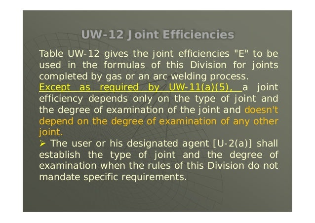 UW-12(f) Pressure Welding Processes  A value of E not greater than 0.80 for welds completed by any of the pressure weldi...