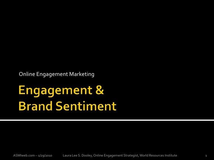 Online Engagement Marketing<br />Engagement & Brand Sentiment<br />ASMIweb.com – 1/29/2010<br />Laura Lee S. Dooley, Onlin...