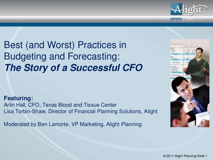Best (and Worst) Practices inBudgeting and Forecasting:The Story of a Successful CFOFeaturing:Arlin Hall, CFO, Texas Blood...