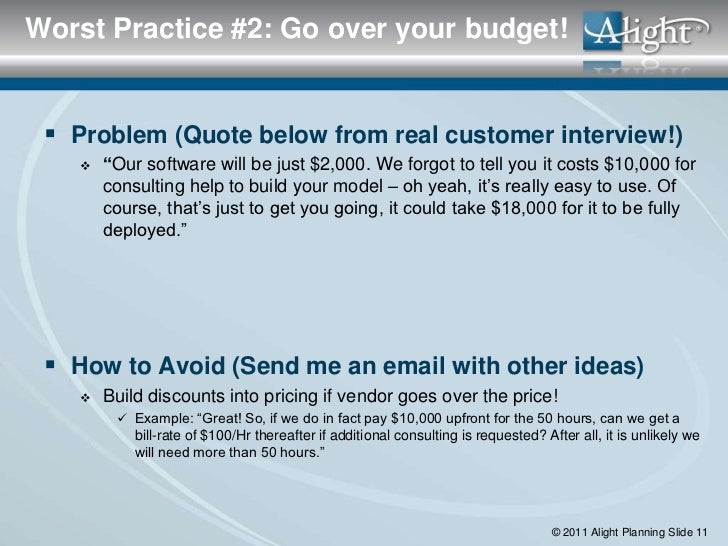"""Worst Practice #2: Go over your budget!  Problem (Quote below from real customer interview!)       """"Our software will be..."""