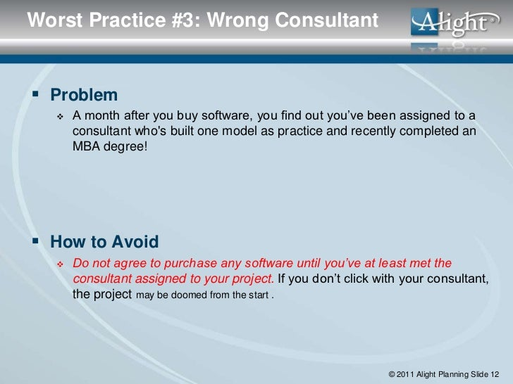 Worst Practice #3: Wrong Consultant Problem     A month after you buy software, you find out you've been assigned to a  ...