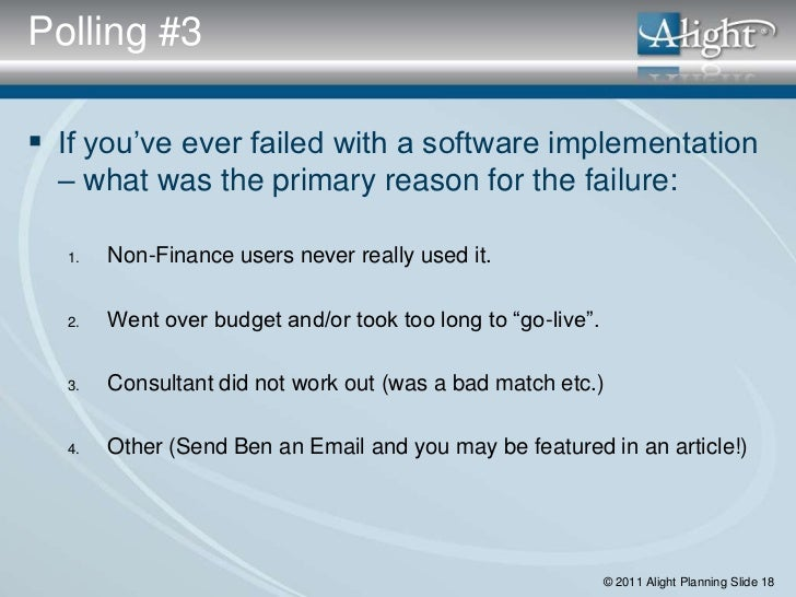 Polling #3 If you've ever failed with a software implementation  – what was the primary reason for the failure:  1.   Non...