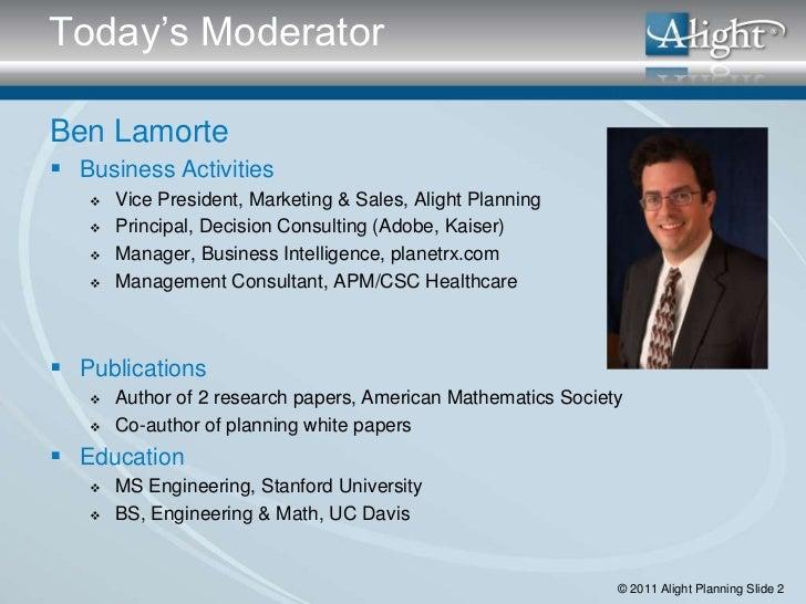 Today's ModeratorBen Lamorte Business Activities      Vice President, Marketing & Sales, Alight Planning      Principal...
