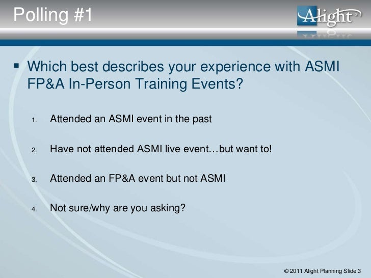 Polling #1 Which best describes your experience with ASMI  FP&A In-Person Training Events?  1.   Attended an ASMI event i...
