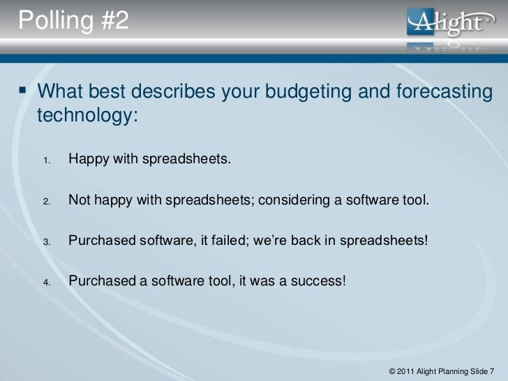 Polling #2 What best describes your budgeting and forecasting  technology:  1.   Happy with spreadsheets.  2.   Not happy...