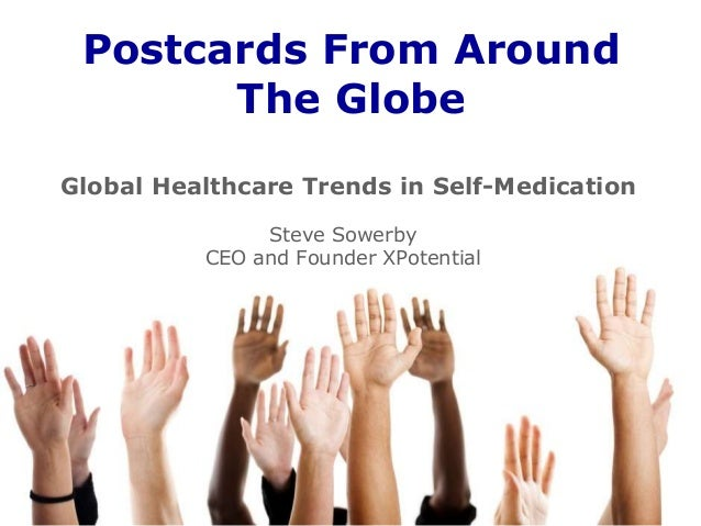 Steve Sowerby CEO and Founder XPotential Postcards From Around The Globe Global Healthcare Trends in Self-Medication