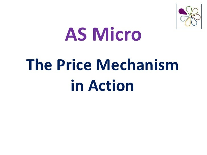 AS MicroThe Price Mechanism      in Action