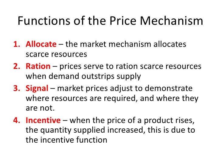 the price mechanism in economics Price mechanism determines the resource allocation in a free market economic system desires of consumers are unlimited but the resources are limited that is why there is a need to balance the allocation of these resources.