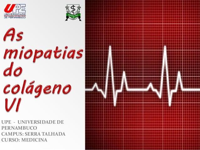 UPE - UNIVERSIDADE DE  PERNAMBUCO  CAMPUS: SERRA TALHADA  CURSO: MEDICINA