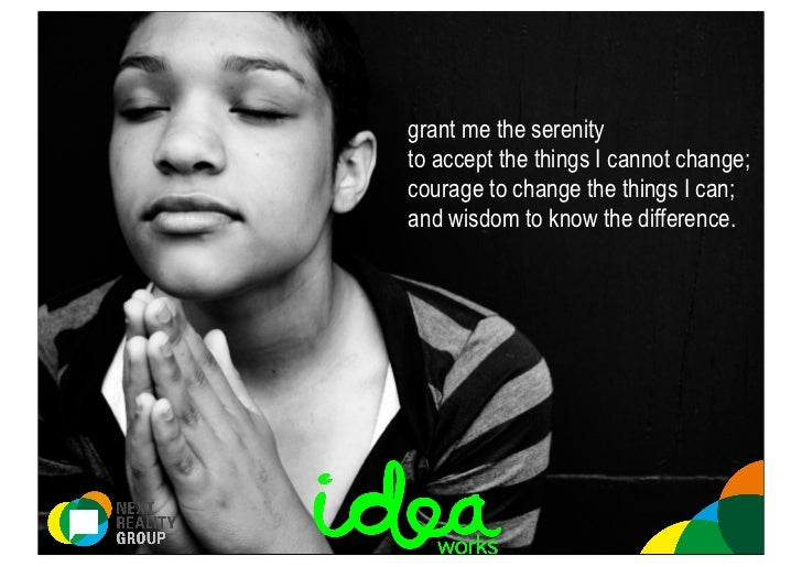 grant me the serenityto accept the things I cannot change;courage to change the things I can;and wisdom to know the differ...