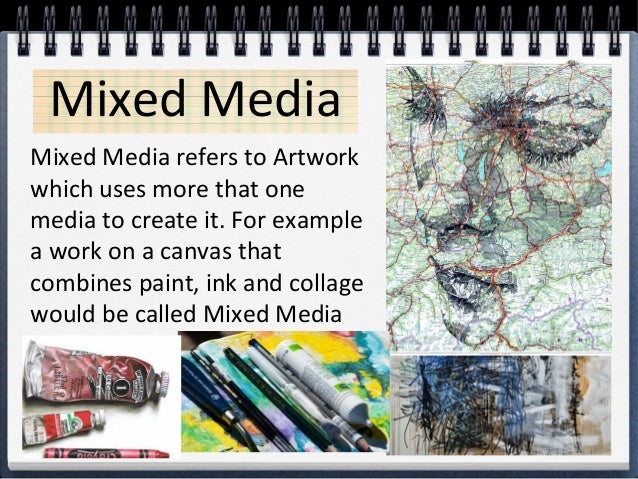 Mixed Media refers to Artwork which uses more that one media to create it. For example a work on a canvas that combines pa...