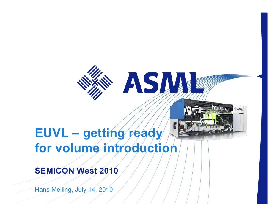 EUVL – getting ready for volume introduction SEMICON West 2010  Hans Meiling, July 14, Slide 1 | public                   ...