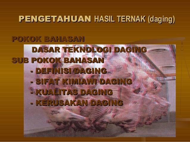 PENGETAHUANPENGETAHUAN HASIL TERNAK (daging)HASIL TERNAK (daging) POKOK BAHASANPOKOK BAHASAN DASAR TEKNOLOGI DAGINGDASAR T...