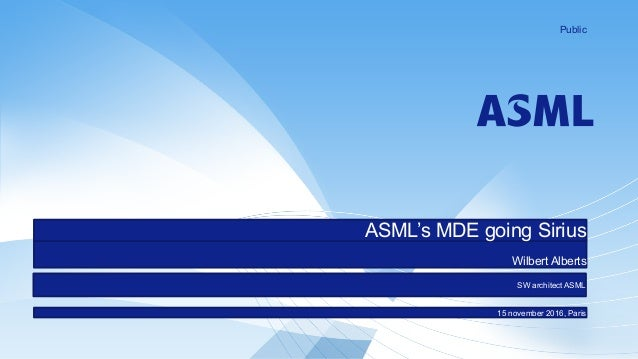 Wilbert Alberts 15 november 2016, Paris ASML's MDE going Sirius Public SW architect ASML