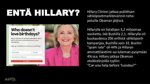 ENTÄ HILLARY?      Hillary  Clinton  jatkaa  poliiWsen   sähköposNmarkkinoinnin  teho-‐   poluilla  Obama...