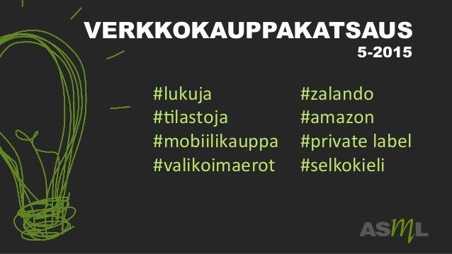 VERKKOKAUPPAKATSAUS 5-2015 #lukuja   #(lastoja   #mobiilikauppa   #valikoimaerot      #zalando         ...