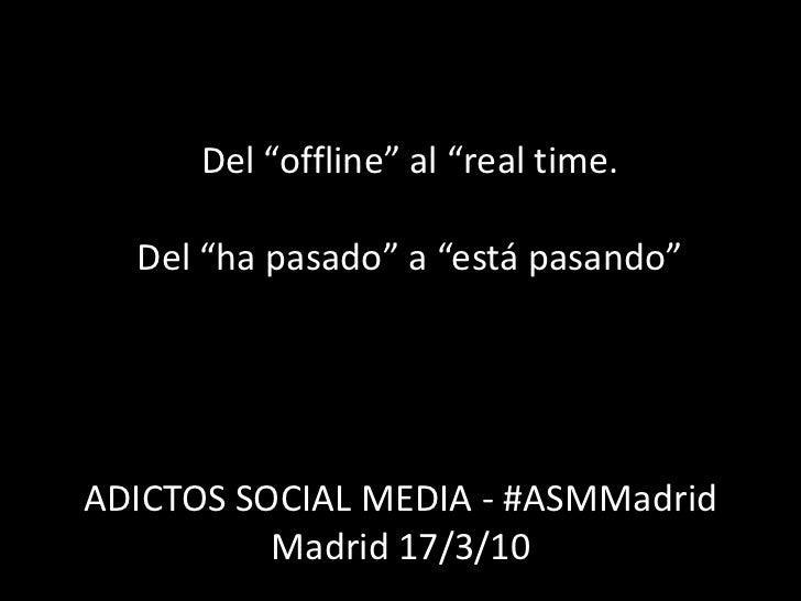 """Hablemos de mi amigo Ramón<br />Del """"offline"""" al """"real time.<br />Del """"ha pasado"""" a """"está pasando""""<br />ADICTOS SOCIAL MED..."""