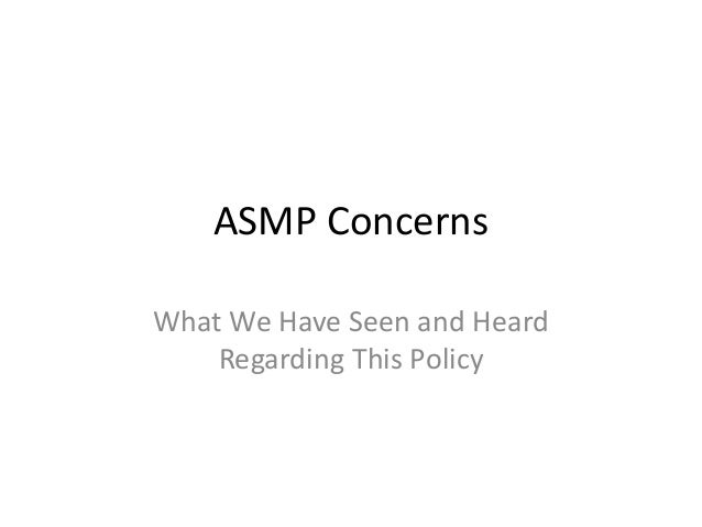 ASMP Concerns What We Have Seen and Heard Regarding This Policy