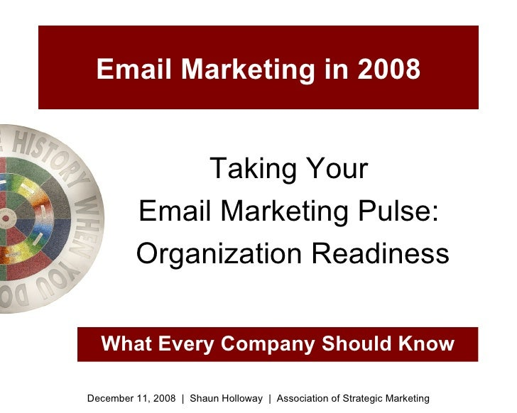 Email Marketing in 2008 Taking Your  Email Marketing Pulse:  Organization Readiness What Every Company Should Know Decembe...