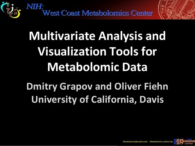 Dmitry Grapov and Oliver Fiehn University of California, Davis Multivariate Analysis and Visualization Tools for Metabolom...