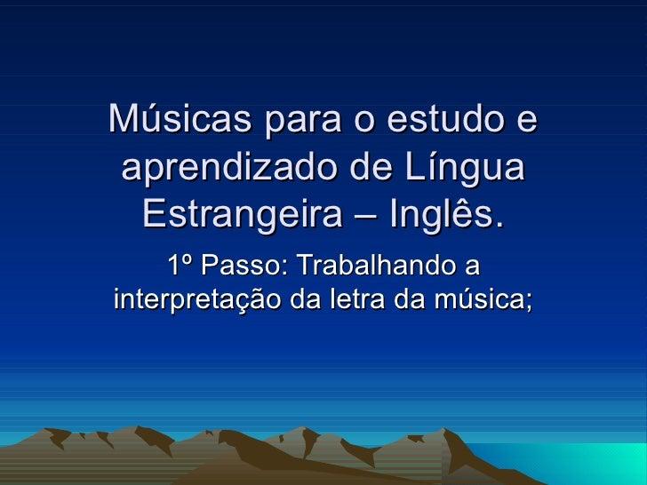 Músicas para o estudo e aprendizado de Língua Estrangeira – Inglês. 1º Passo: Trabalhando a interpretação da letra da músi...