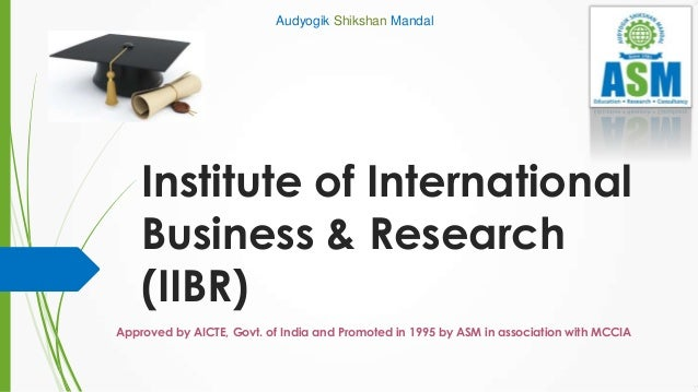 Institute of International Business & Research (IIBR) Audyogik Shikshan Mandal Approved by AICTE, Govt. of India and Promo...