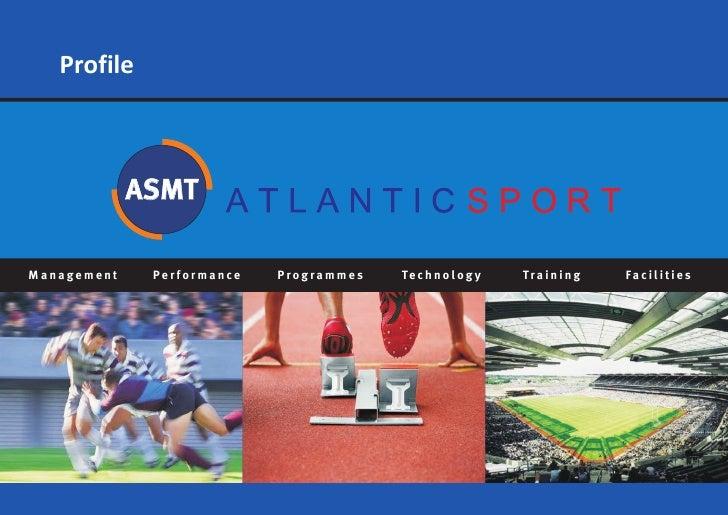 Profile                 ASMT  Management    Performance   Programmes   Te c h n o l o g y   Tr a i n i n g   Fa c i l i t ...