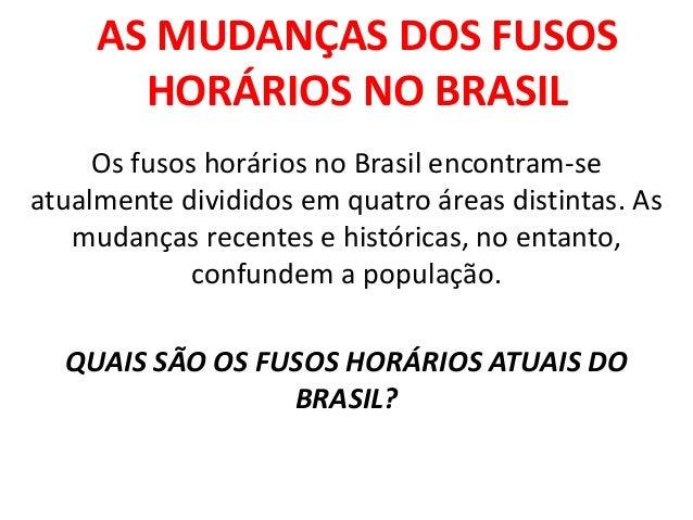 AS MUDANÇAS DOS FUSOS HORÁRIOS NO BRASIL Os fusos horários no Brasil encontram-se atualmente divididos em quatro áreas dis...