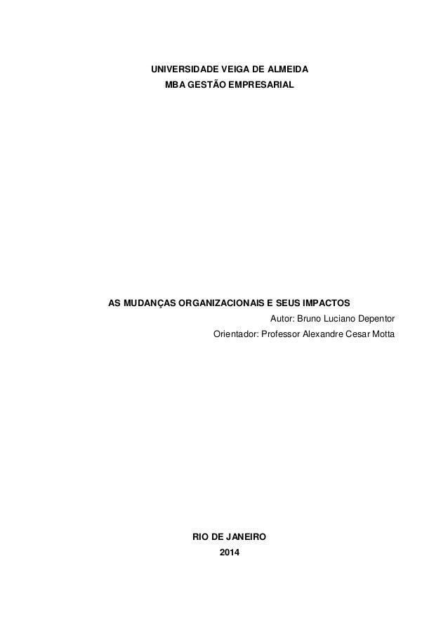 UNIVERSIDADE VEIGA DE ALMEIDA  MBA GESTÃO EMPRESARIAL  AS MUDANÇAS ORGANIZACIONAIS E SEUS IMPACTOS  Autor: Bruno Luciano D...