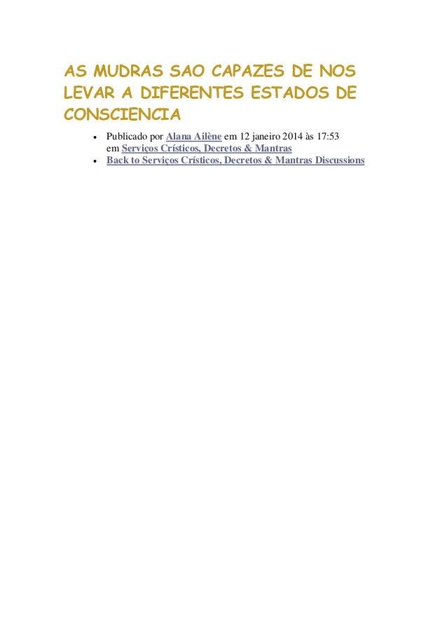 AS MUDRAS SAO CAPAZES DE NOS LEVAR A DIFERENTES ESTADOS DE CONSCIENCIA  Publicado por Alana Ailène em 12 janeiro 2014 às ...