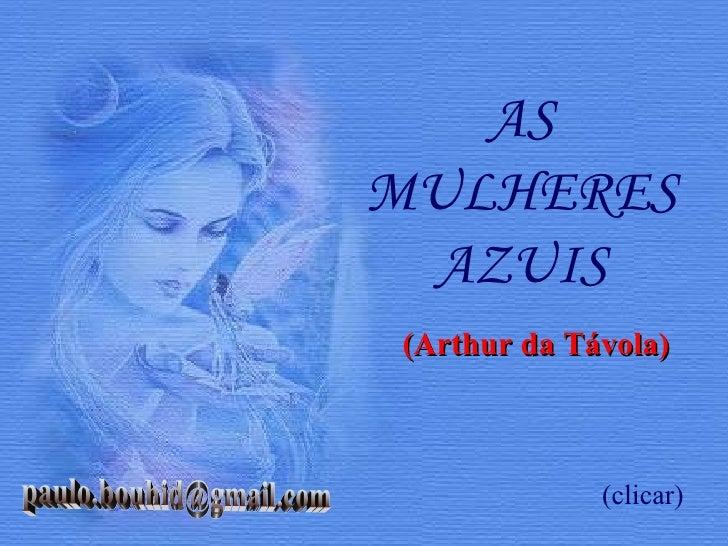 ASMULHERES AZUIS(Arthur da Távola)             (clicar)