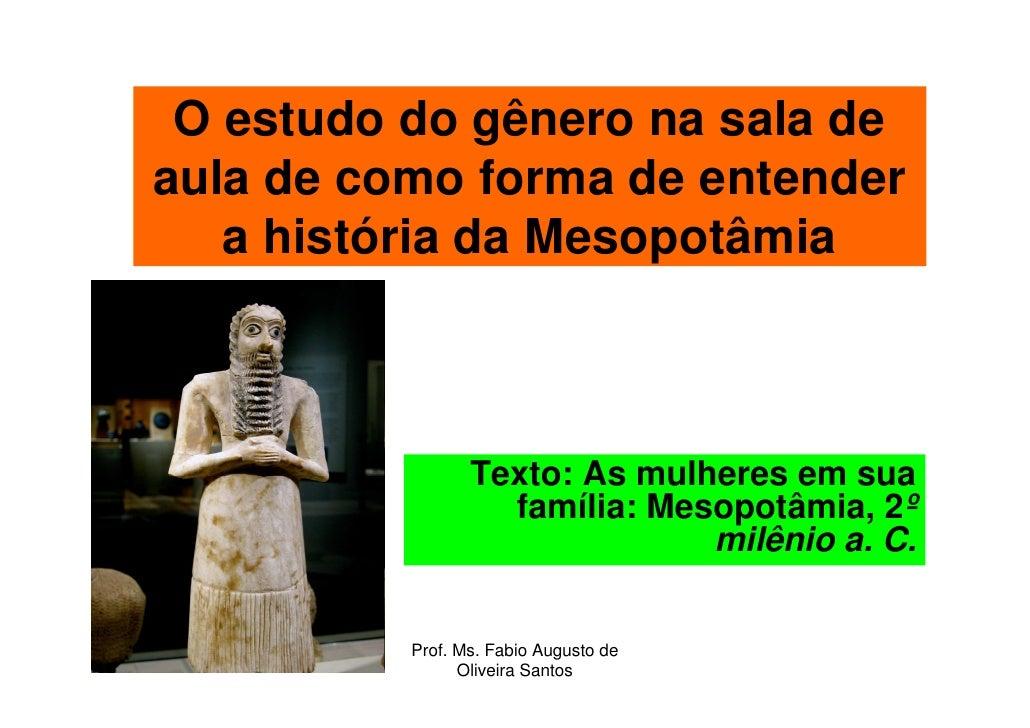 O estudo do gênero na sala de aula de como forma de entender    a história da Mesopotâmia                     Texto: As mu...