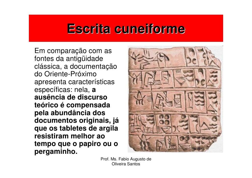 Escrita cuneiforme Em comparação com as fontes da antigüidade clássica, a documentação do Oriente-Próximo apresenta caract...