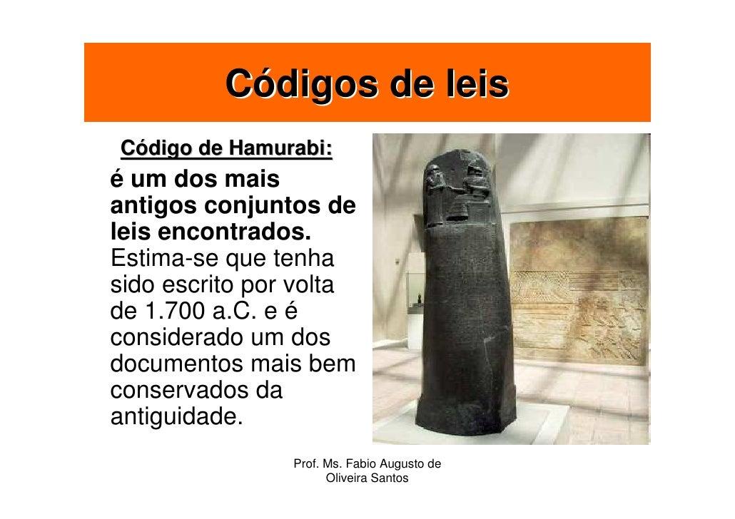 Códigos de leis Código de Hamurabi: é um dos mais antigos conjuntos de leis encontrados. Estima-se que tenha sido escrito ...